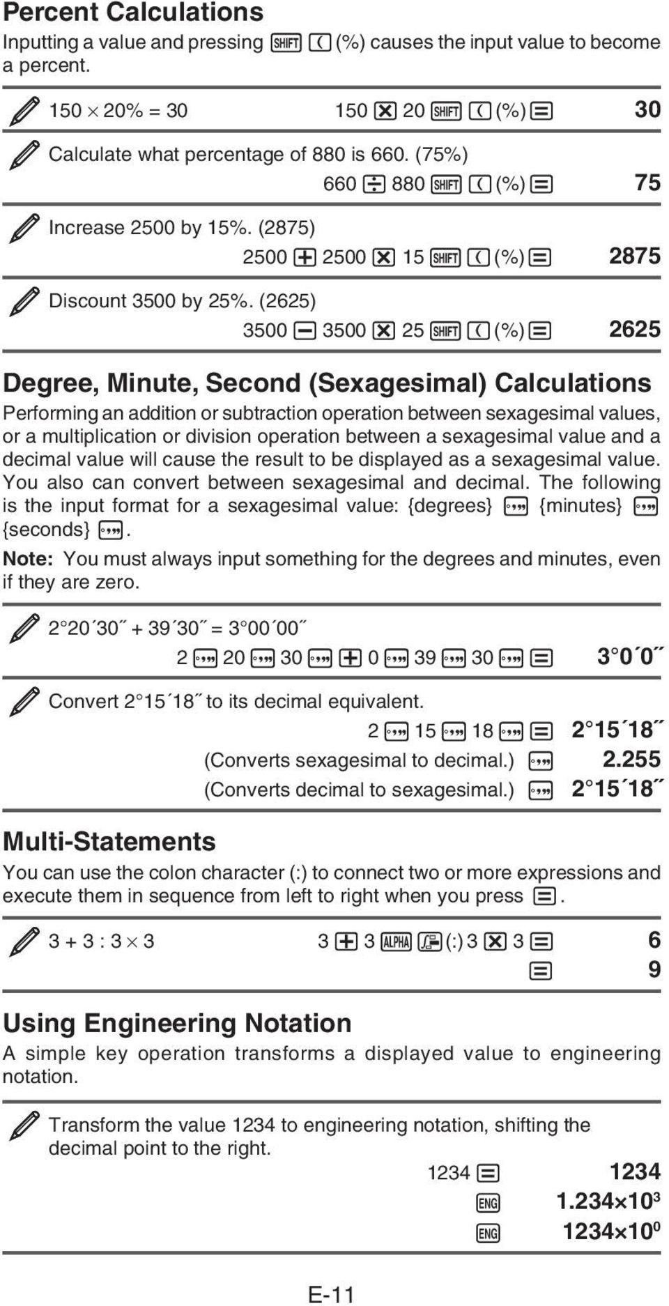 (2625) 3500 3500 25 (%) 2625 Degree, Minute, Second (Sexagesimal) Calculations Performing an addition or subtraction operation between sexagesimal values, or a multiplication or division operation