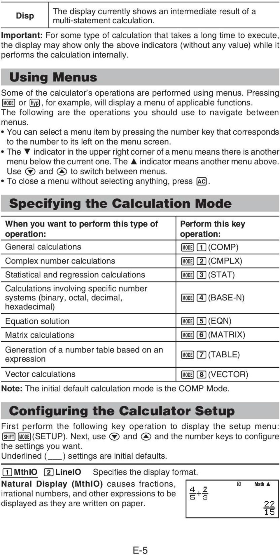 Using Menus Some of the calculator s operations are performed using menus. Pressing or, for example, will display a menu of applicable functions.