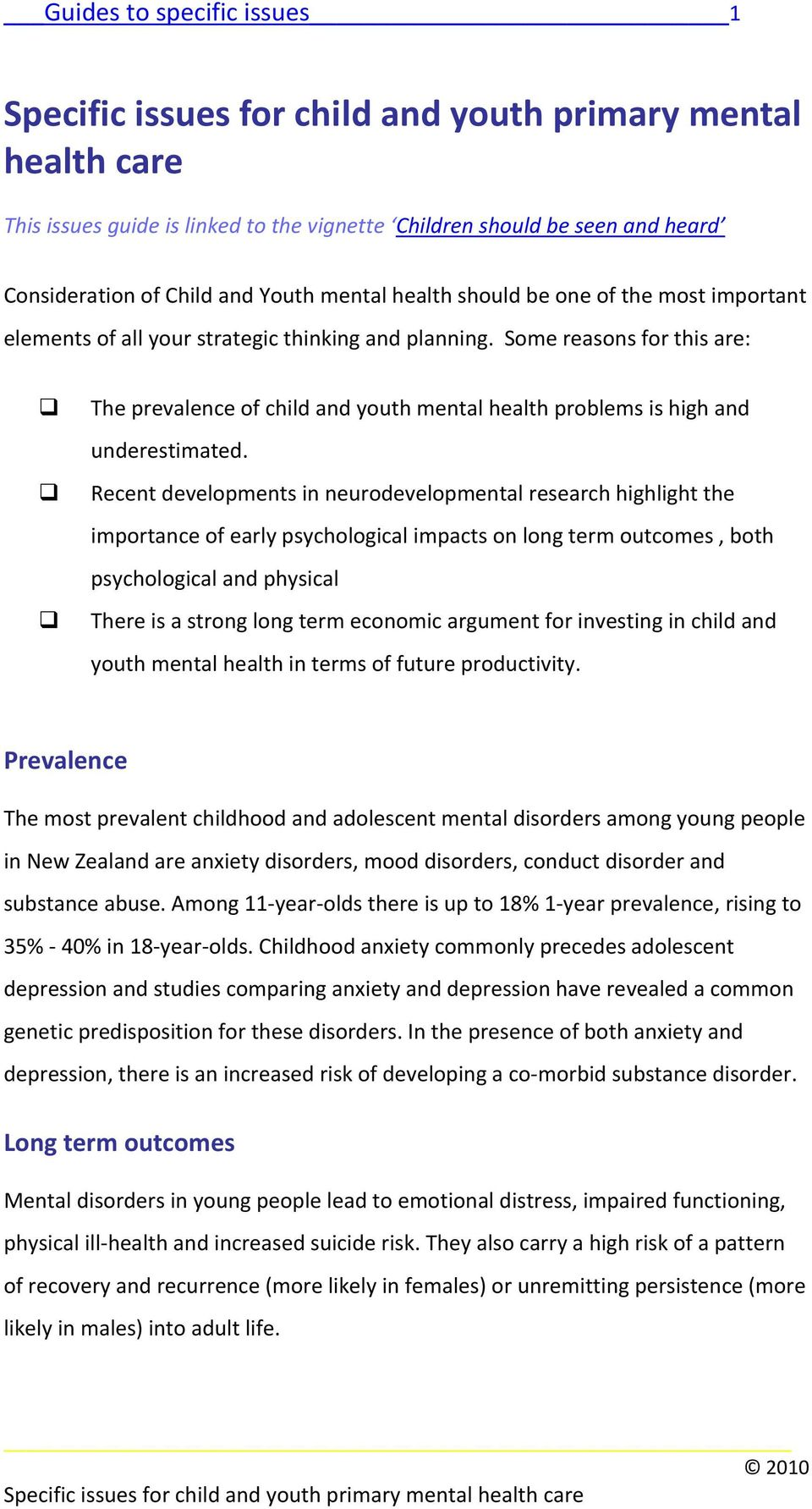 Some reasons for this are: The prevalence of child and youth mental health problems is high and underestimated.