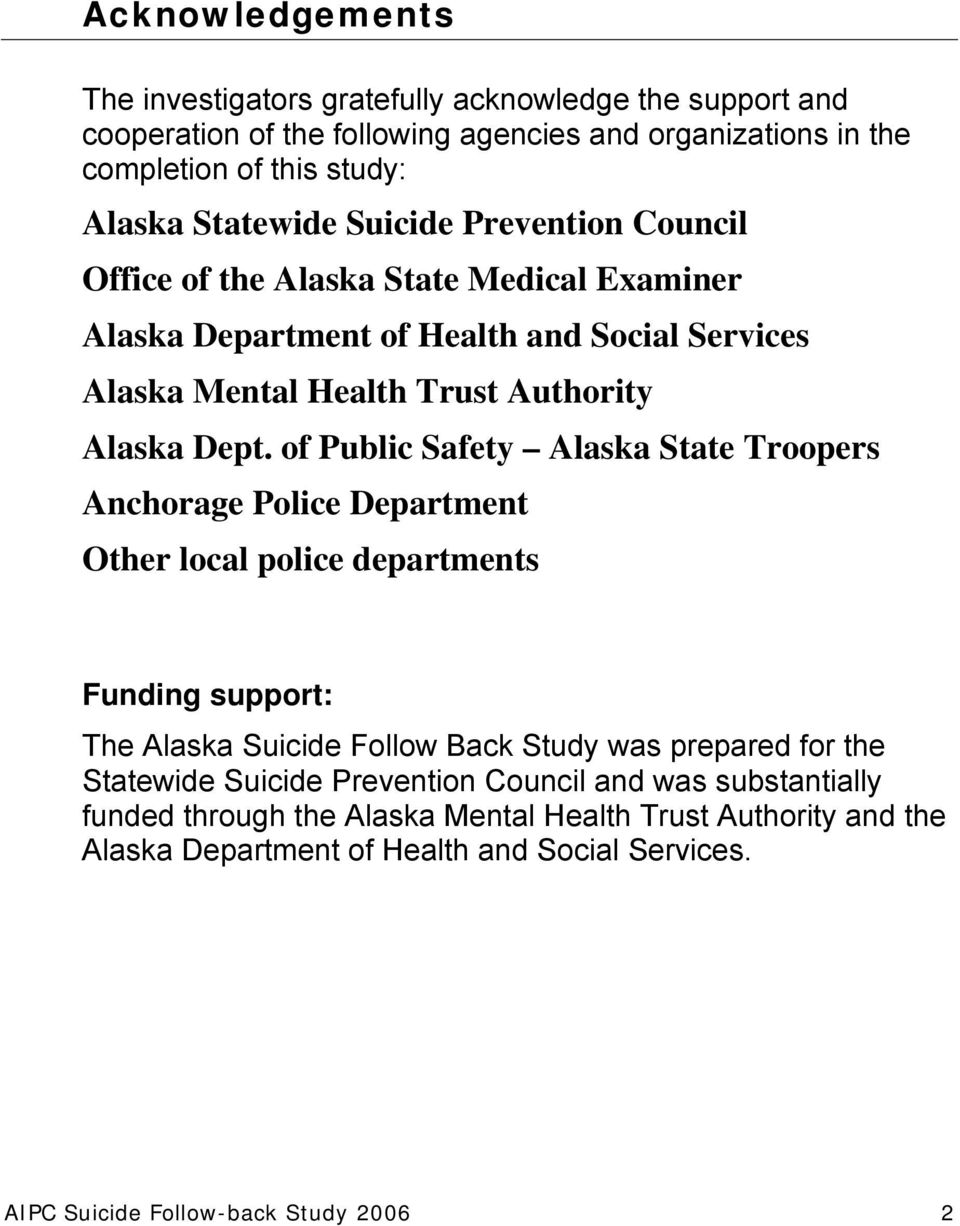 of Public Safety Alaska State Troopers Anchorage Police Department Other local police departments Funding support: The Alaska Suicide Follow Back Study was prepared for the Statewide