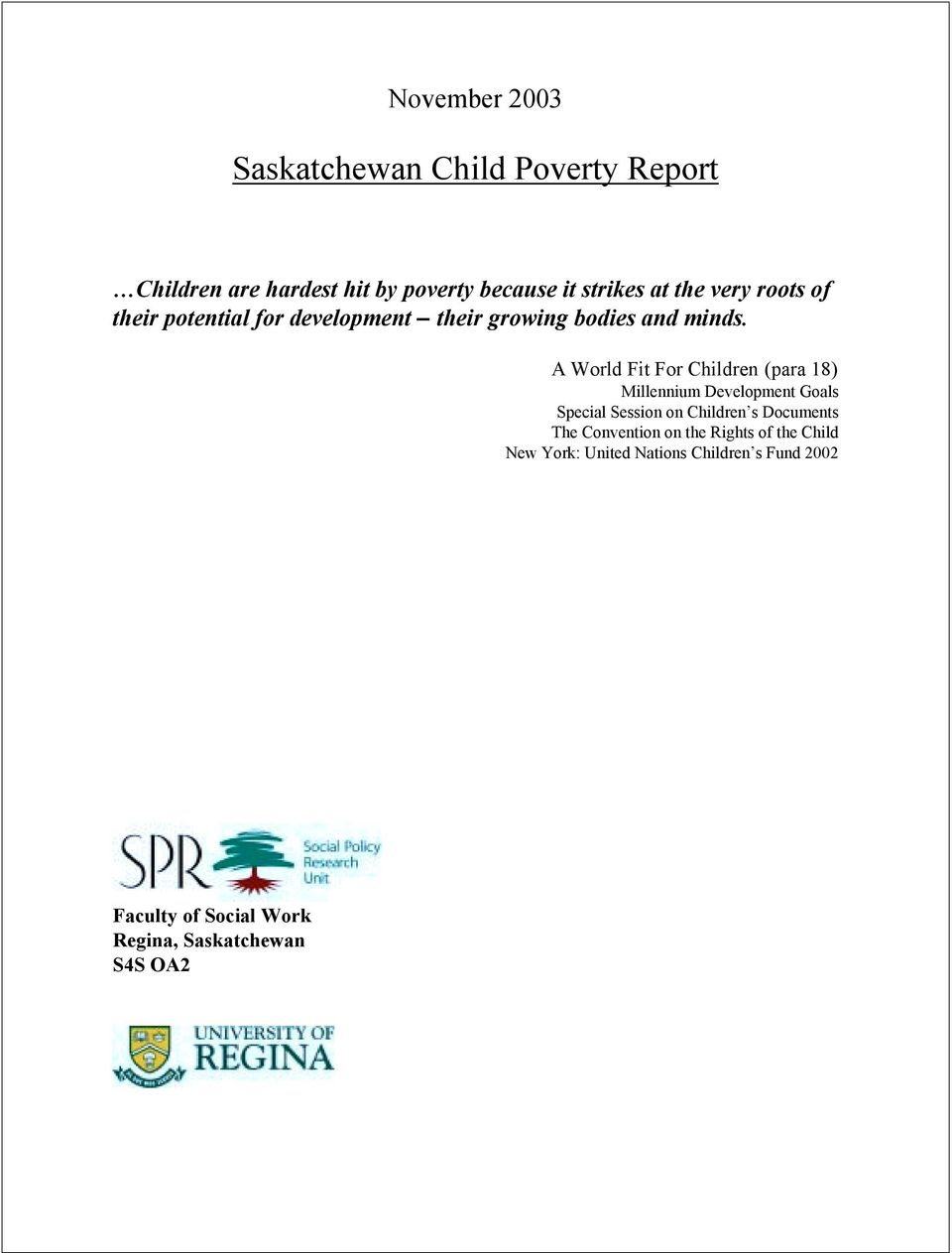 A World Fit For Children (para 18) Millennium Development Goals Special Session on Children s Documents The