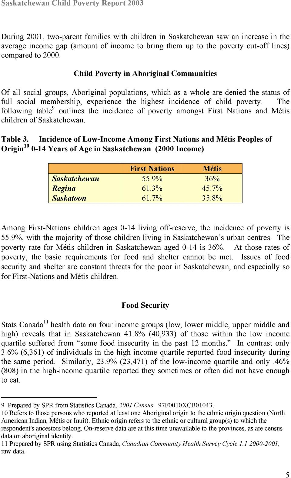 poverty. The following table 9 outlines the incidence of poverty amongst First Nations and Métis children of Saskatchewan. Table 3.