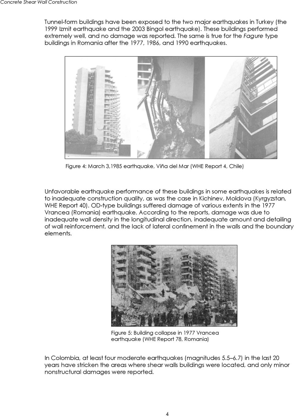Figure 4: March 3,1985 earthquake, Viña del Mar (WHE Report 4, Chile) Unfavorable earthquake performance of these buildings in some earthquakes is related to inadequate construction quality, as was