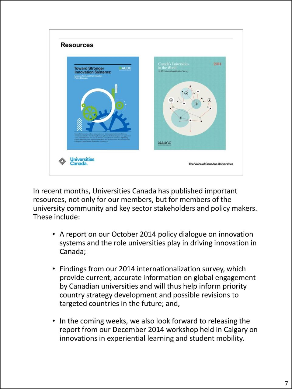 survey, which provide current, accurate information on global engagement by Canadian universities and will thus help inform priority country strategy development and possible revisions to