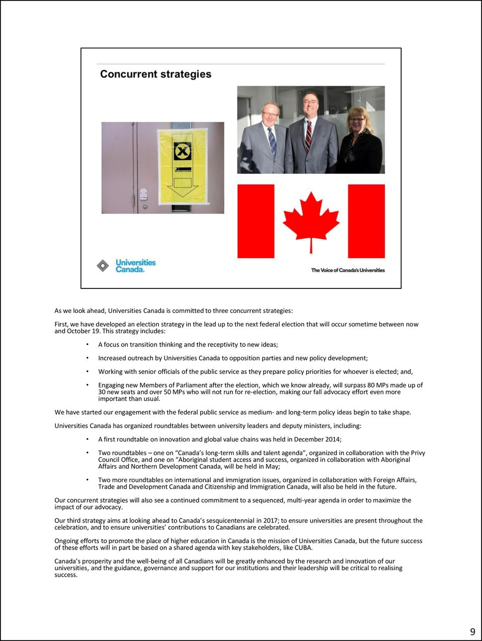 This strategy includes: A focus on transition thinking and the receptivity to new ideas; Increased outreach by Universities Canada to opposition parties and new policy development; Working with