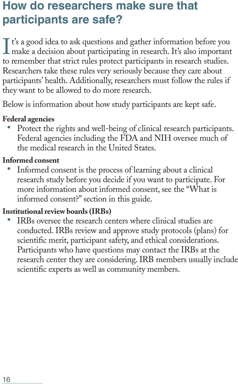 Additionally, researchers must follow the rules if they want to be allowed to do more research. Below is information about how study participants are kept safe.