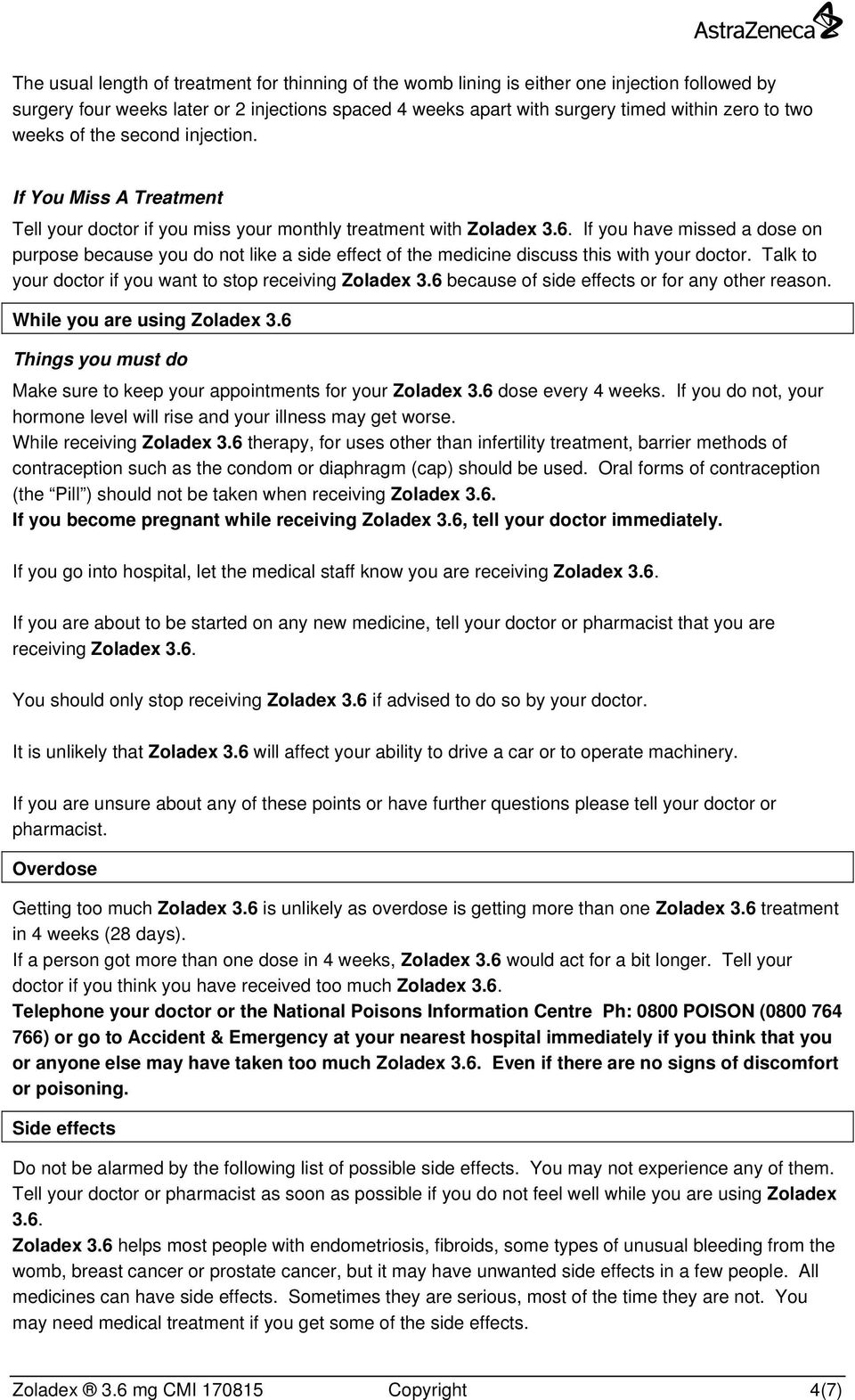 If you have missed a dose on purpose because you do not like a side effect of the medicine discuss this with your doctor. Talk to your doctor if you want to stop receiving Zoladex 3.