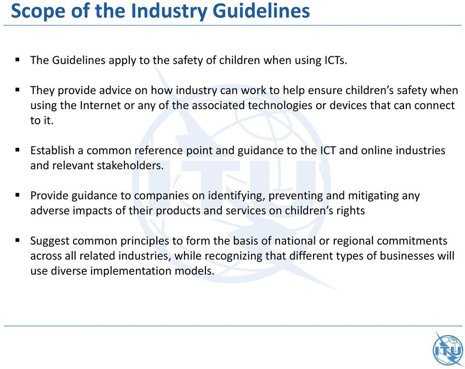 Establish a common reference point and guidance to the ICT and online industries and relevant stakeholders.