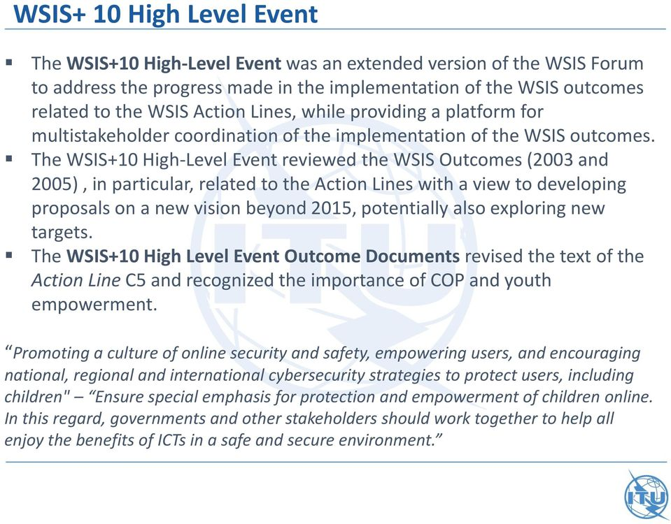 The WSIS+10 High-Level Event reviewed the WSIS Outcomes (2003 and 2005), in particular, related to the Action Lines with a view to developing proposals on a new vision beyond 2015, potentially also