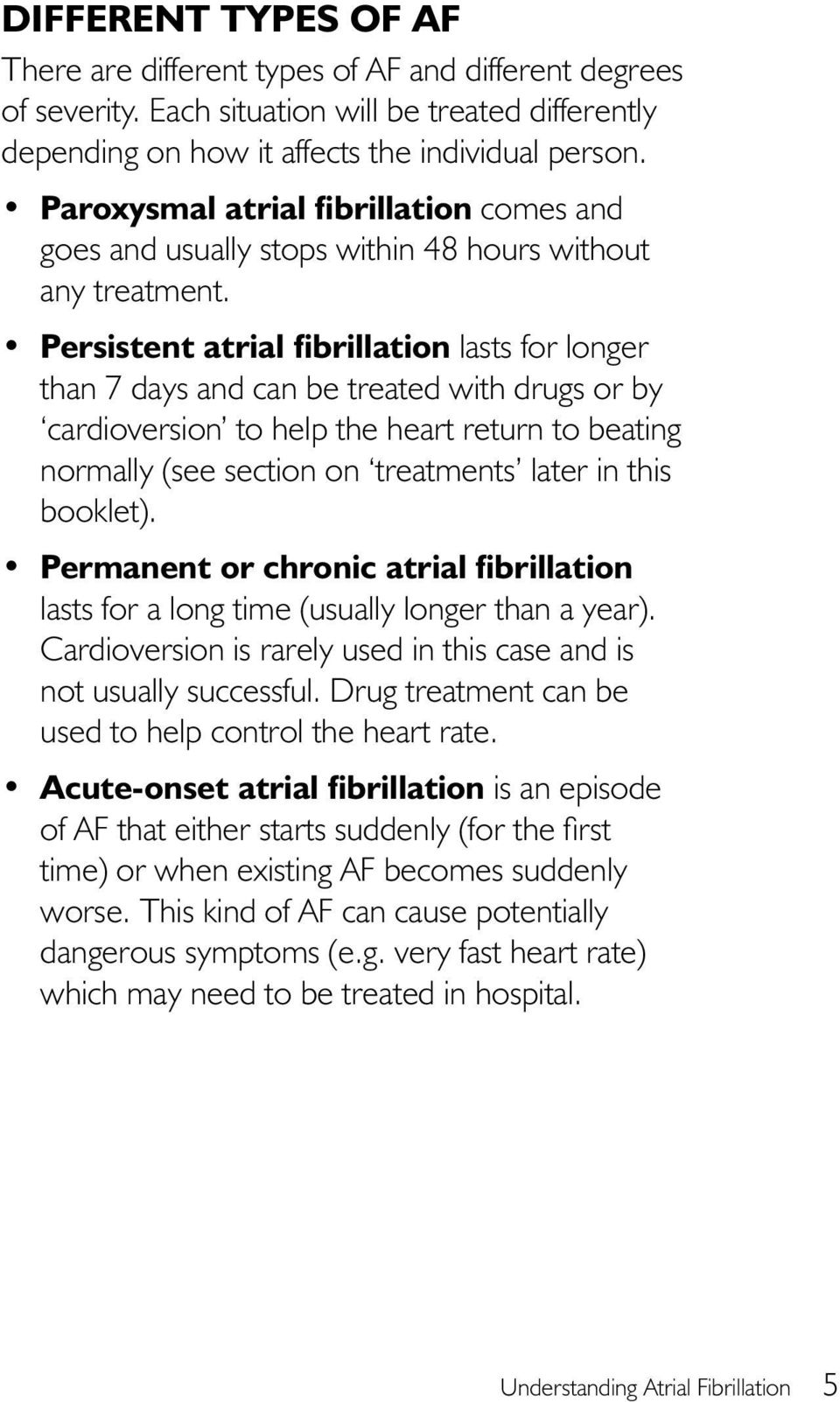 Persistent atrial fibrillation lasts for longer than 7 days and can be treated with drugs or by cardioversion to help the heart return to beating normally (see section on treatments later in this