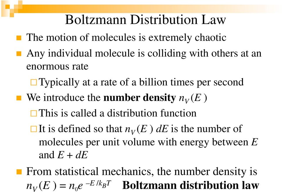 called a distribution function It is defined so that n V (E ) de is the number of molecules per unit volume with energy