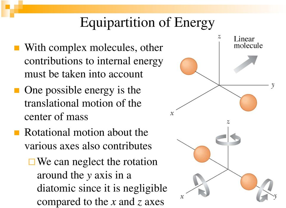 Rotational motion about the various axes also contributes We can neglect the rotation around