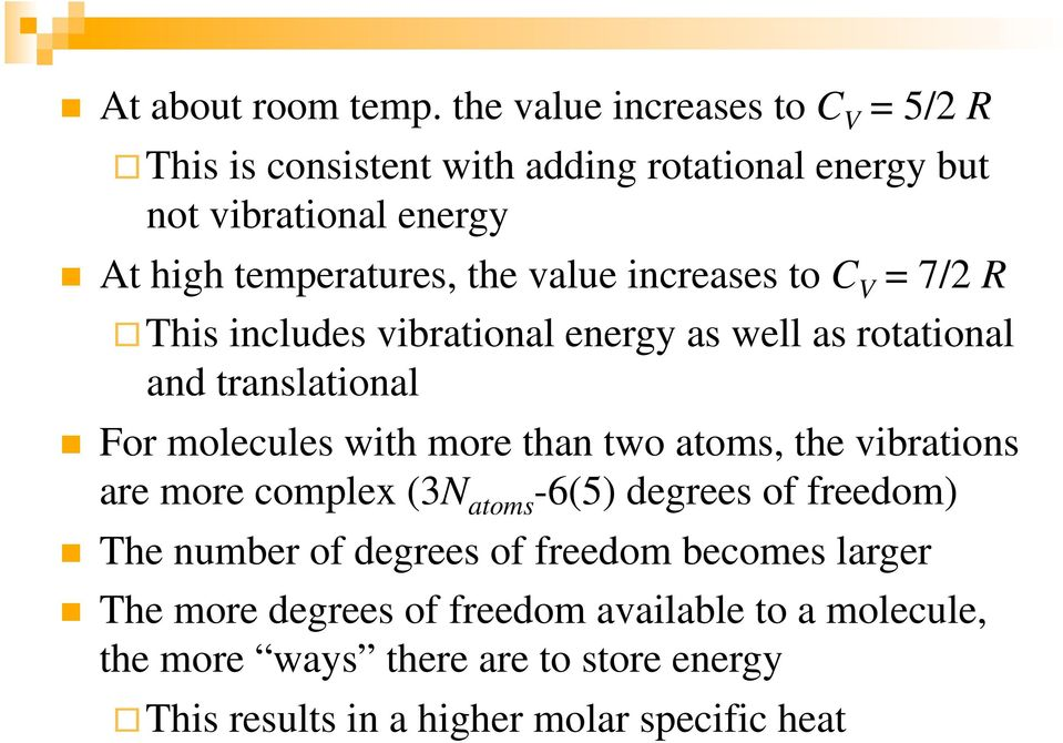 value increases to C V = 7/2 R This includes vibrational energy as well as rotational and translational For molecules with more than two