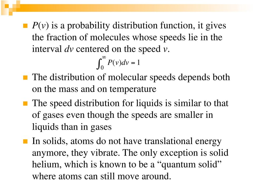 0 P(v)dv = 1 The distribution of molecular speeds depends both on the mass and on temperature The speed distribution for liquids is