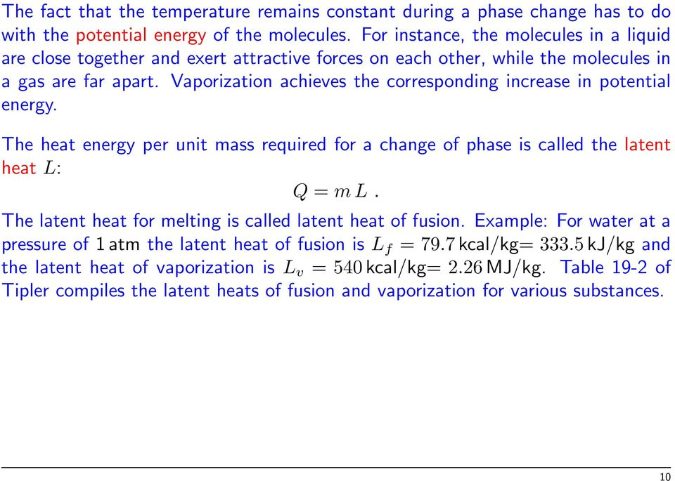 Vaporization achieves the corresponding increase in potential energy. The heat energy per unit mass required for a change of phase is called the latent heat L: Q = m L.