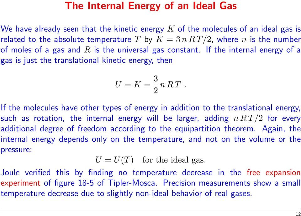 If the molecules have other types of energy in addition to the translational energy, such as rotation, the internal energy will be larger, adding n R T/2 for every additional degree of freedom