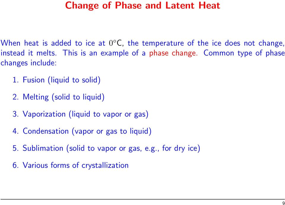 Fusion (liquid to solid) 2. Melting (solid to liquid) 3. Vaporization (liquid to vapor or gas) 4.