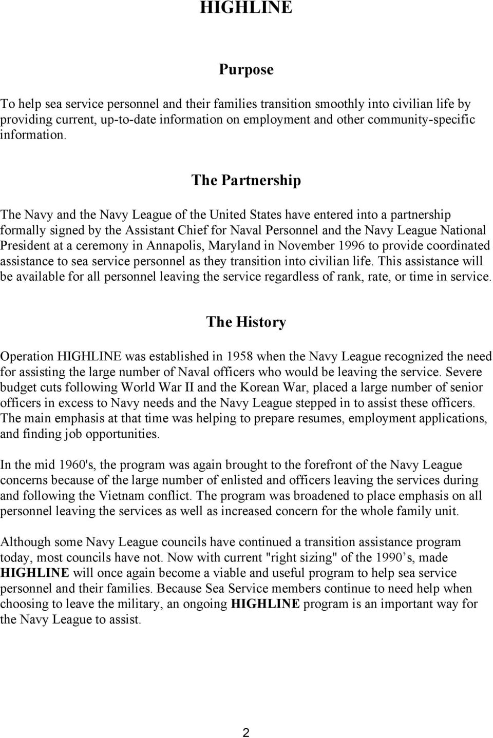The Partnership The Navy and the Navy League of the United States have entered into a partnership formally signed by the Assistant Chief for Naval Personnel and the Navy League National President at