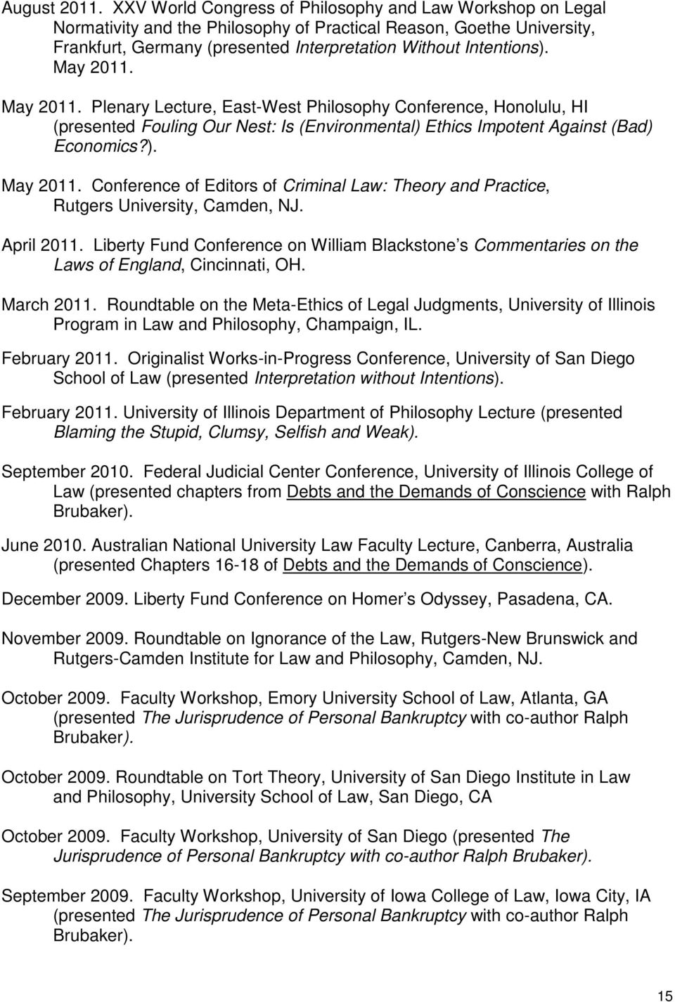 May 2011. May 2011. Plenary Lecture, East-West Philosophy Conference, Honolulu, HI (presented Fouling Our Nest: Is (Environmental) Ethics Impotent Against (Bad) Economics?). May 2011. Conference of Editors of Criminal Law: Theory and Practice, Rutgers University, Camden, NJ.