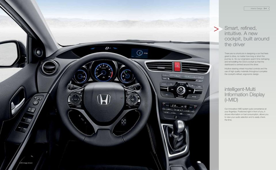 So our engineers spent time reshaping and remodelling the Civic s cockpit so that the dashboard is centred around the driver.