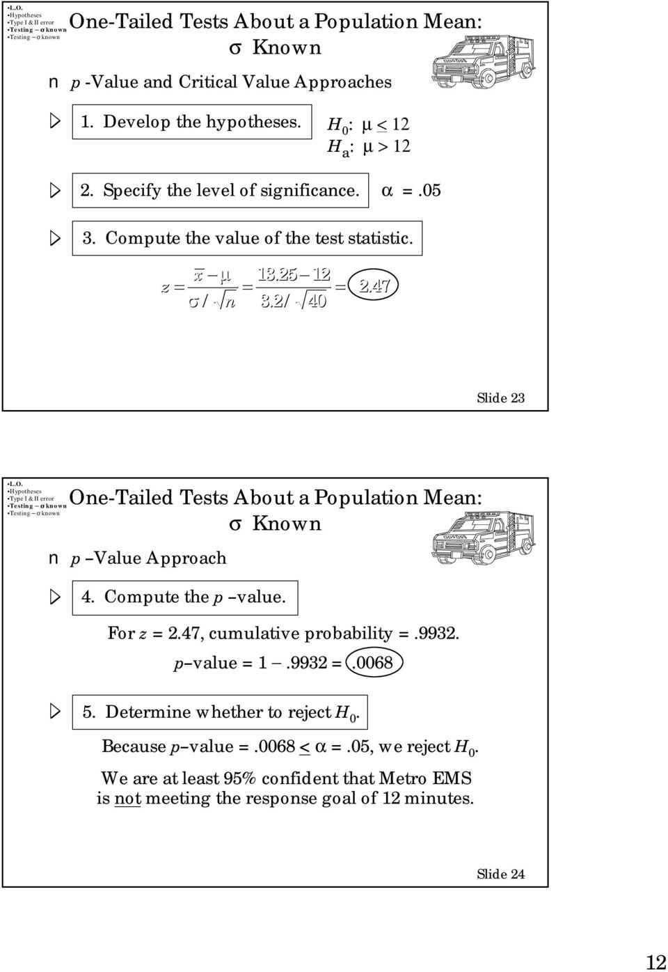 47 Slide 23 One-Tailed Tests About a Population Mean: p Value Approach 4. Compute the p value. For z = 2.47, cumulative probability =.9932.
