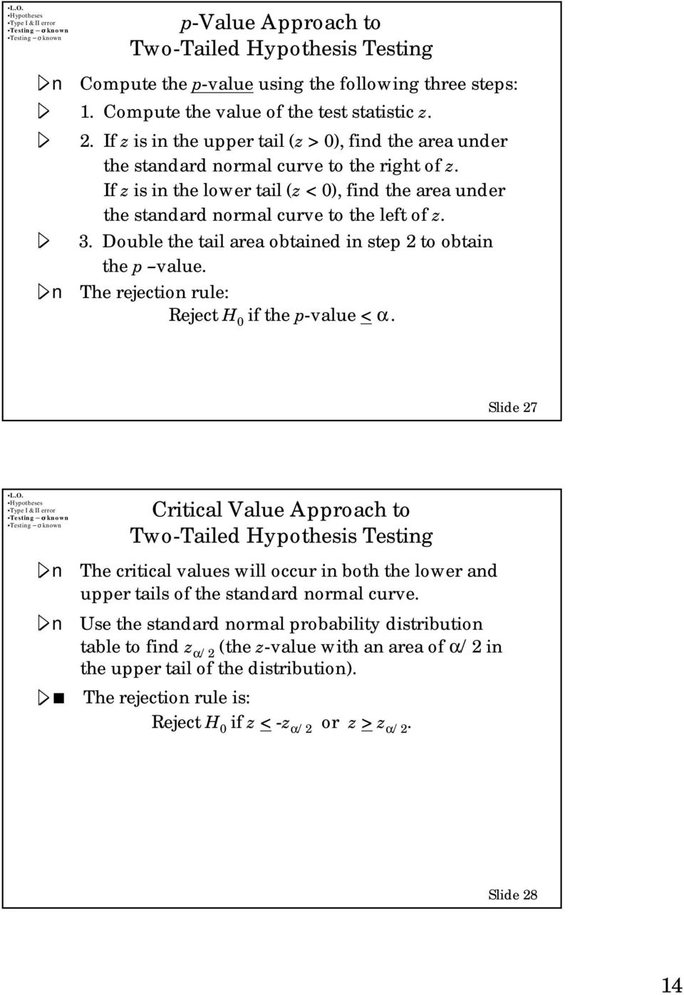 Double the tail area obtained in step 2 to obtain the p value. The rejection rule: Reject H if the p-value < α.