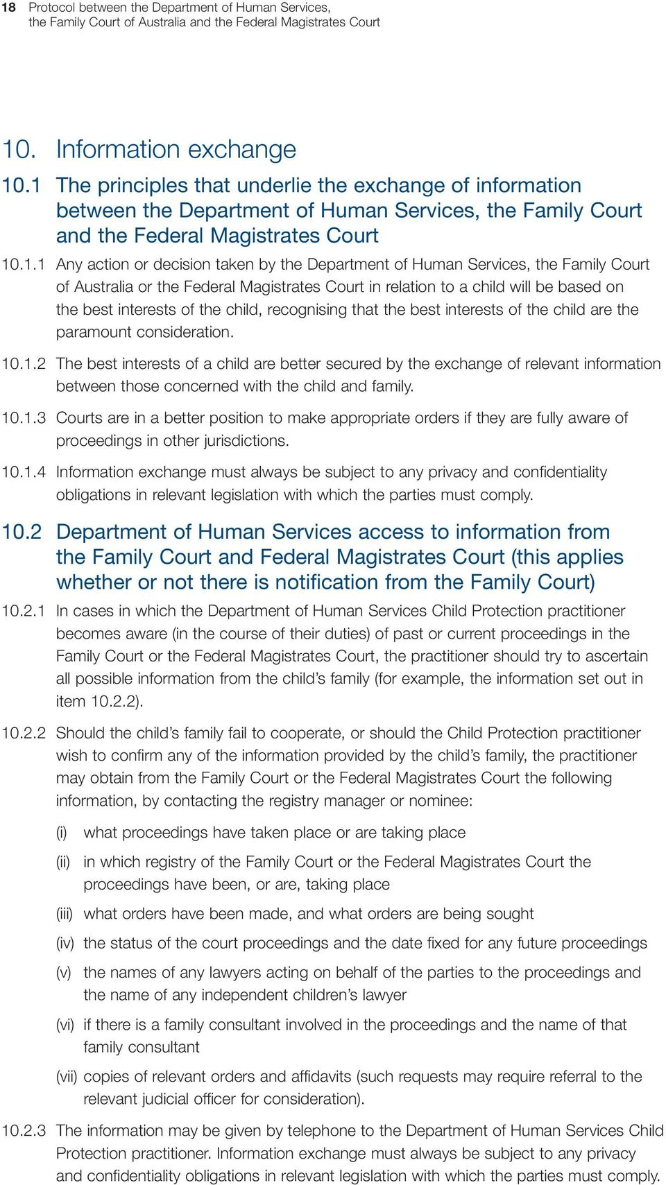 Department of Human Services, the Family Court of Australia or the Federal Magistrates Court in relation to a child will be based on the best interests of the child, recognising that the best