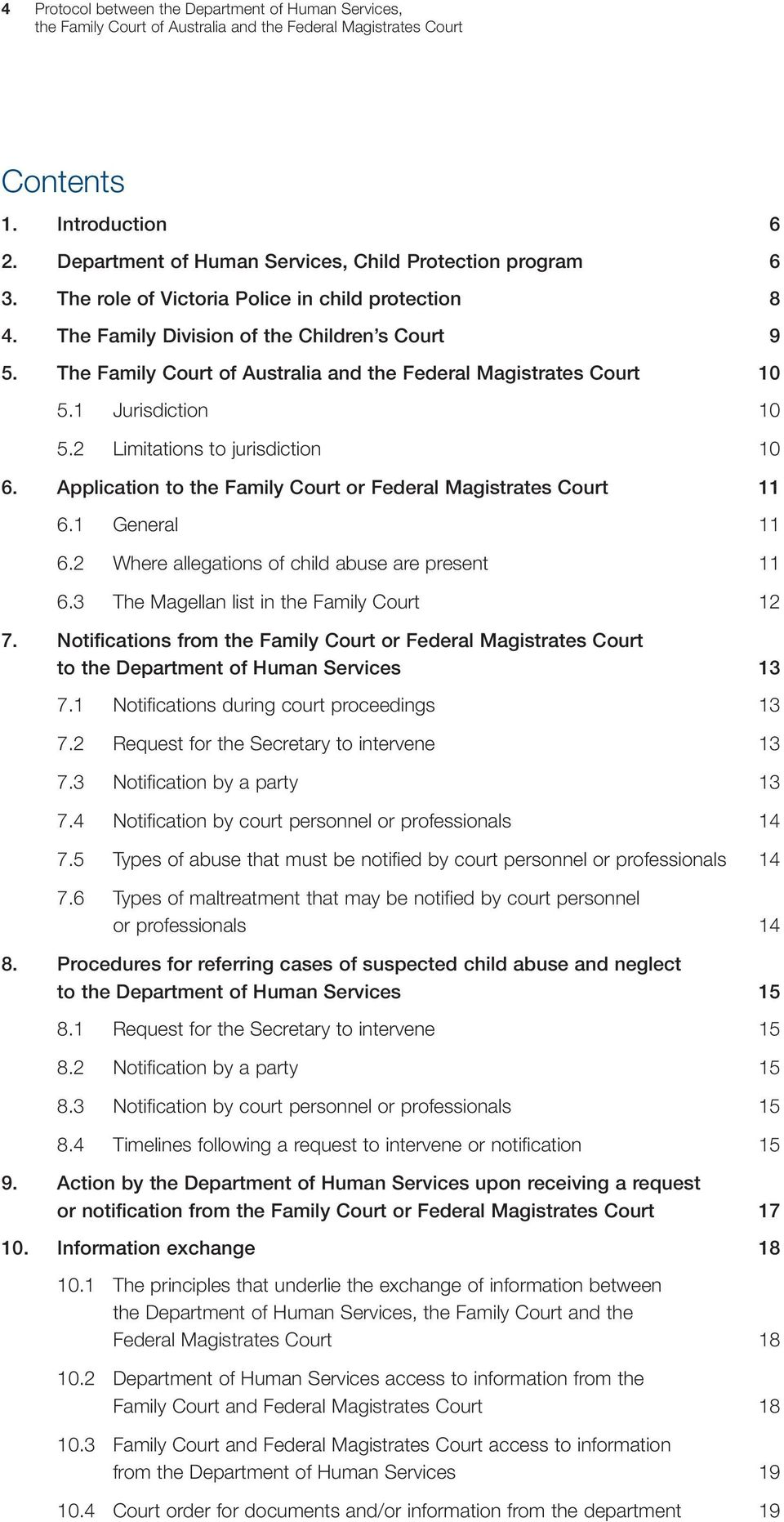 Application to the Family Court or Federal Magistrates Court 11 6.1 General 11 6.2 Where allegations of child abuse are present 11 6.3 The Magellan list in the Family Court 12 7.