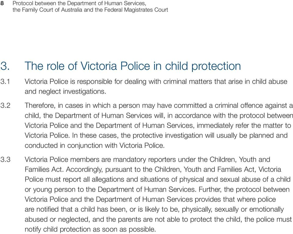 2 Therefore, in cases in which a person may have committed a criminal offence against a child, the Department of Human Services will, in accordance with the protocol between Victoria Police and the