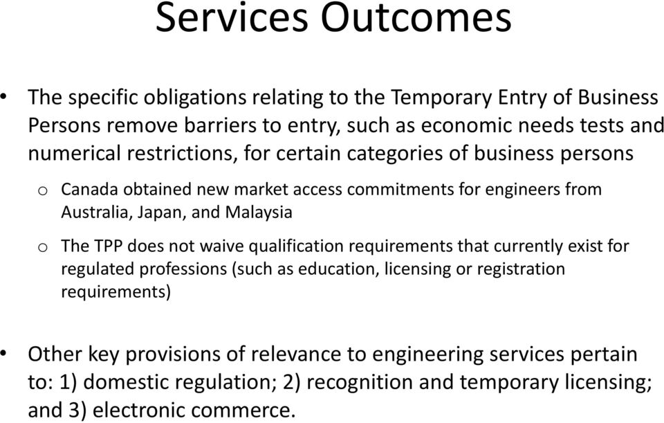 Malaysia o The TPP does not waive qualification requirements that currently exist for regulated professions (such as education, licensing or registration