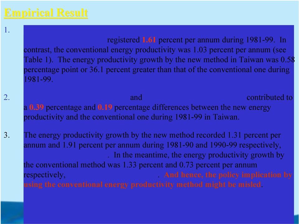 1 percent greater than that of the conventional one during 1981-99. 2. The effect of structural changes and energy quality changes effects contributed to a 0.39 percentage and 0.