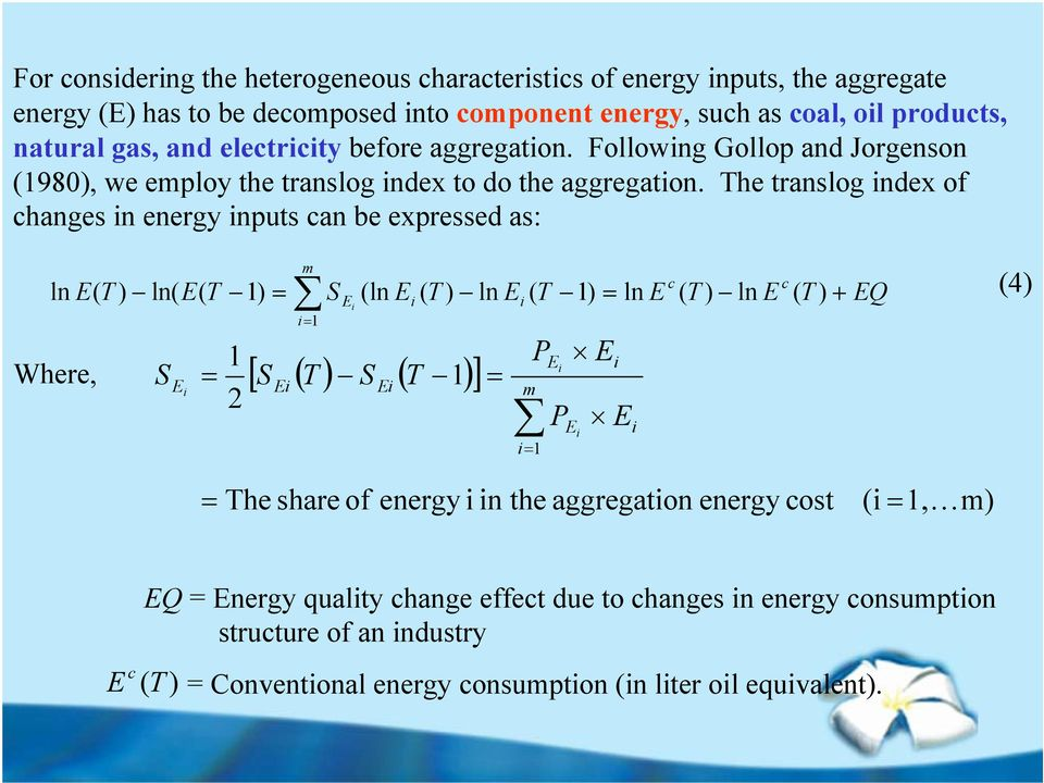 The translog index of changes in energy inputs can be expressed as: ln E( T ) ln( E( T 1) Where, S E i 1 2 m i 1 c c S E i (ln Ei ( T ) ln Ei ( T 1) ln E ( T ) ln E ( T ) + [ S ( T ) S ( T