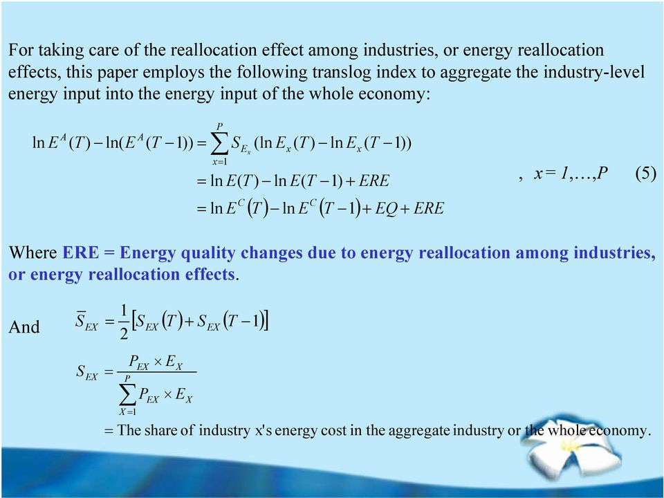 T 1)),x 1,,P (5) ln E C C ( T ) ln E ( T 1) + EQ + ERE Where ERE Energy quality changes due to energy reallocation among industries, or energy reallocation