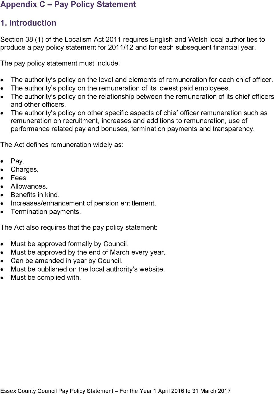The pay policy statement must include: The authority s policy on the level and elements of remuneration for each chief officer. The authority s policy on the remuneration of its lowest paid employees.