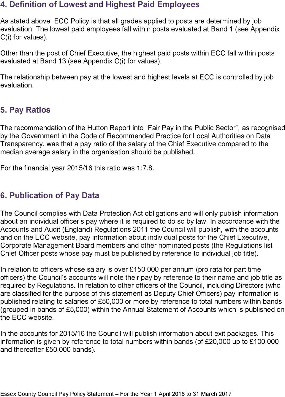 Other than the post of Chief Executive, the highest paid posts within ECC fall within posts evaluated at Band 13 (see Appendix C(i) for values).