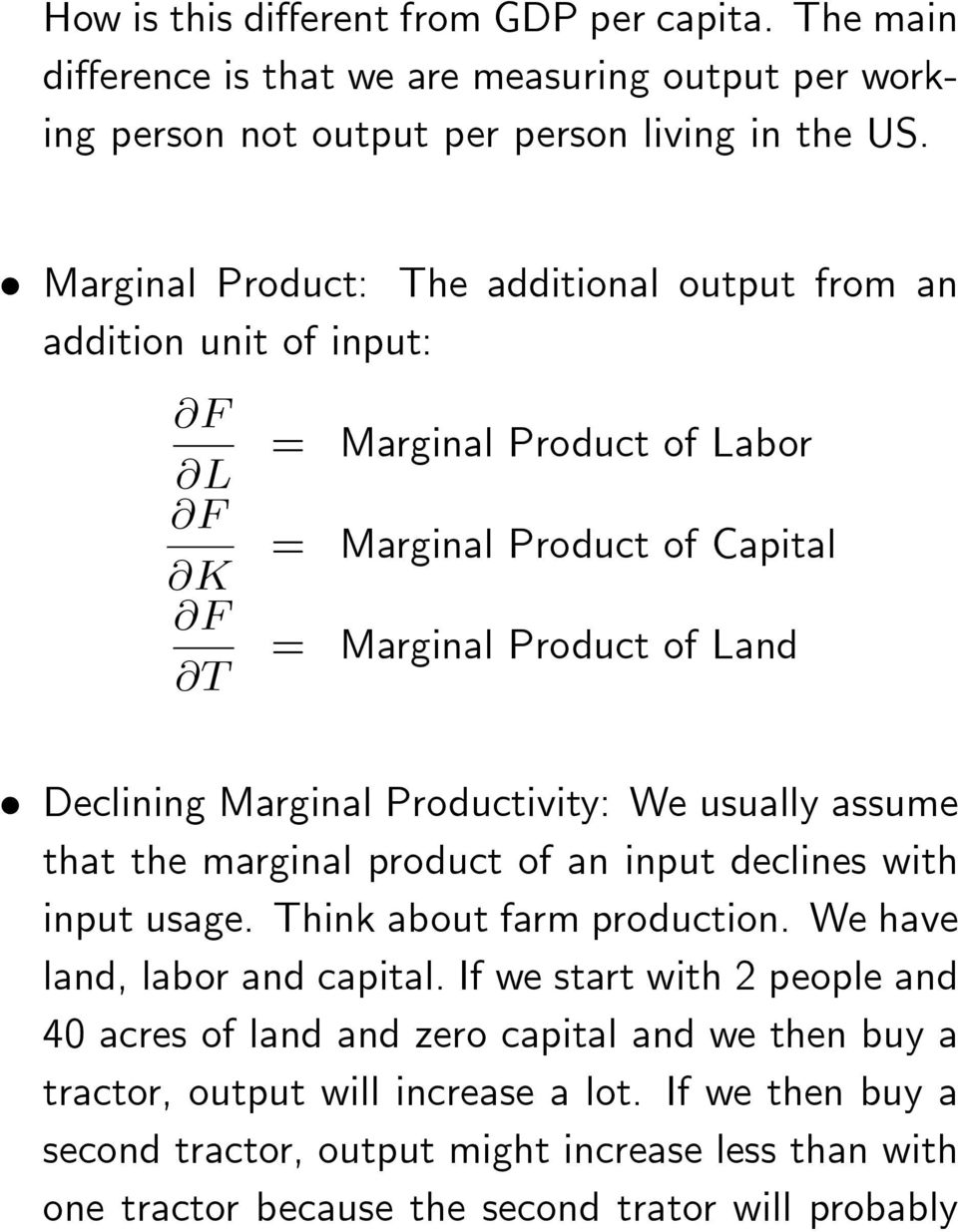 Maginal Poductivity: We usually assume that the maginal poduct of an input declines ith input usage. Think about fam poduction. We have land, labo and capital.