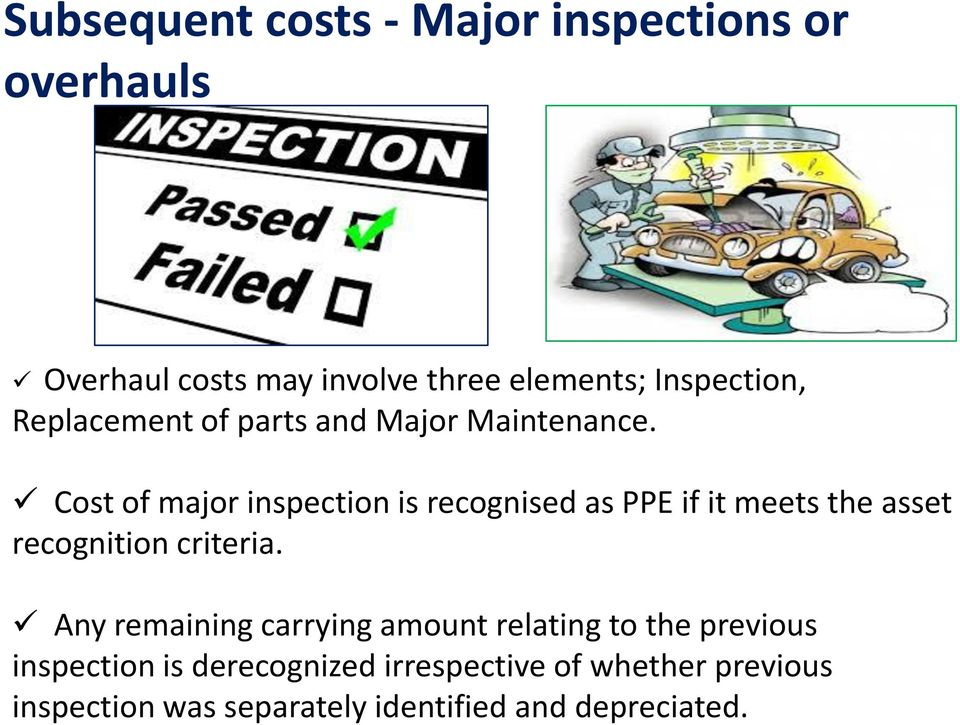 Cost of major inspection is recognised as PPE if it meets the asset recognition criteria.