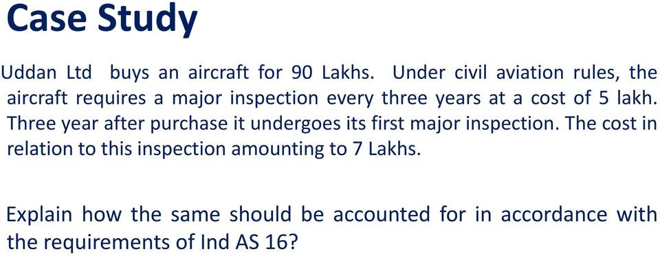 cost of 5 lakh. Three year after purchase it undergoes its first major inspection.