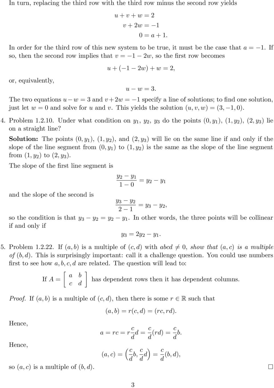 The two equations u w = 3 and v + 2w = specify a line of solutions; to find one solution, just let w = 0