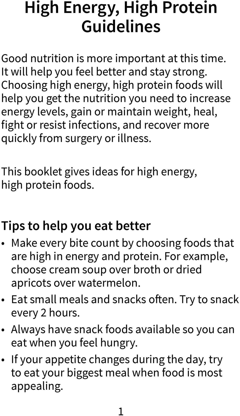 surgery or illness. This booklet gives ideas for high energy, high protein foods. Tips to help you eat better Make every bite count by choosing foods that are high in energy and protein.