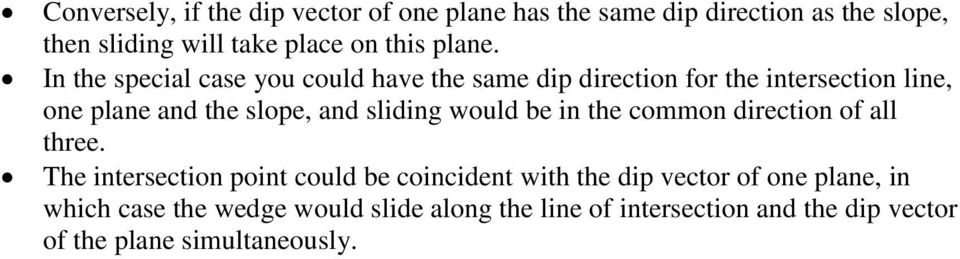 In the special case you could have the same dip direction for the intersection line, one plane and the slope, and sliding