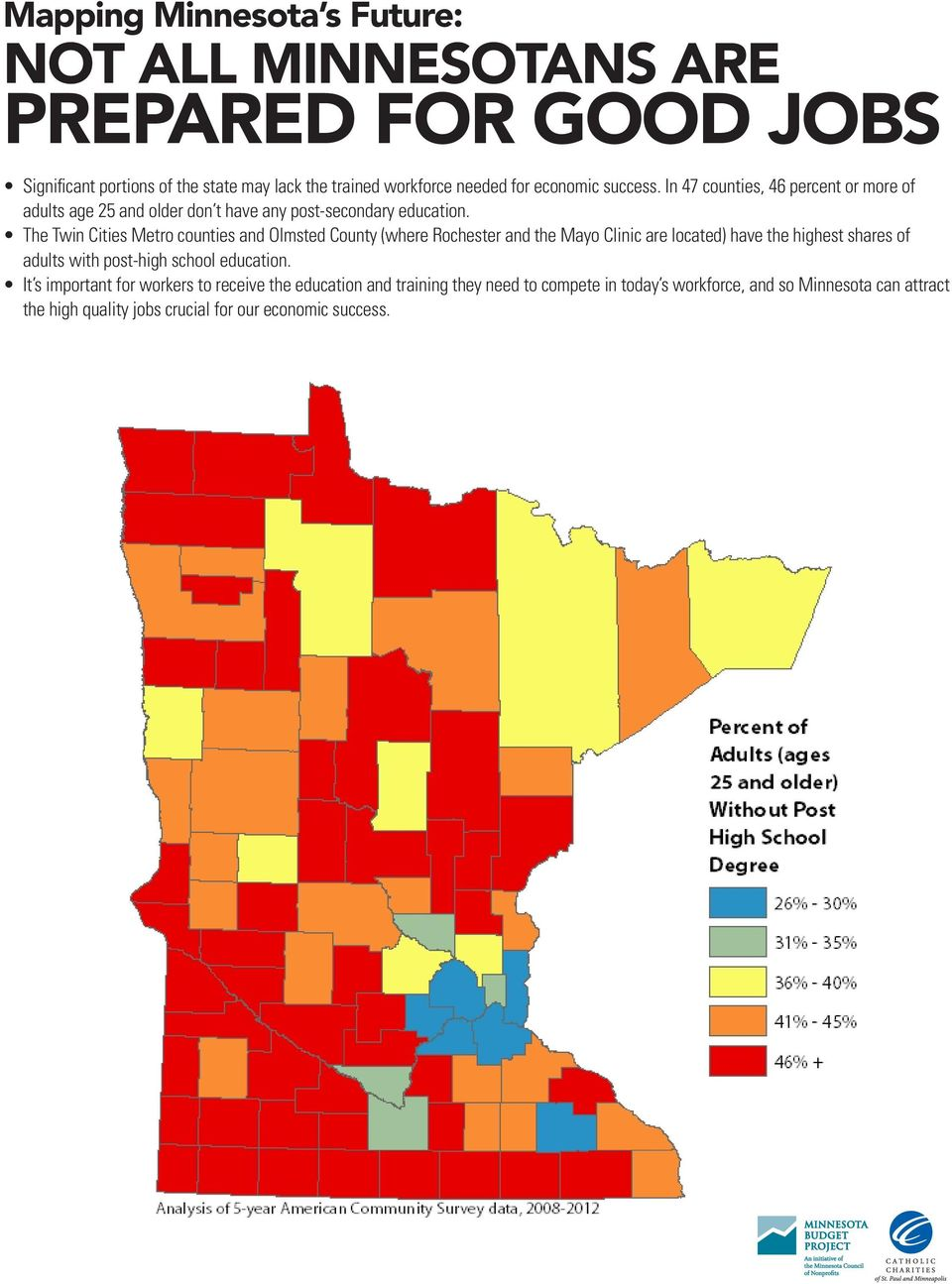 The Twin Cities Metro counties and Olmsted County (where Rochester and the Mayo Clinic are located) have the highest shares of adults with post-high