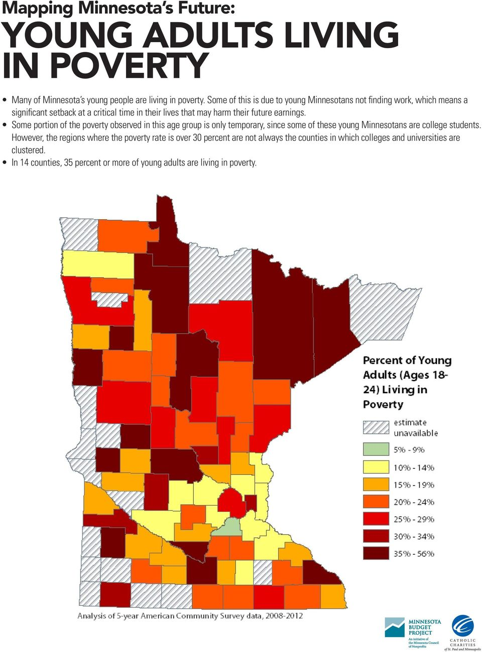 future earnings. Some portion of the poverty observed in this age group is only temporary, since some of these young Minnesotans are college students.