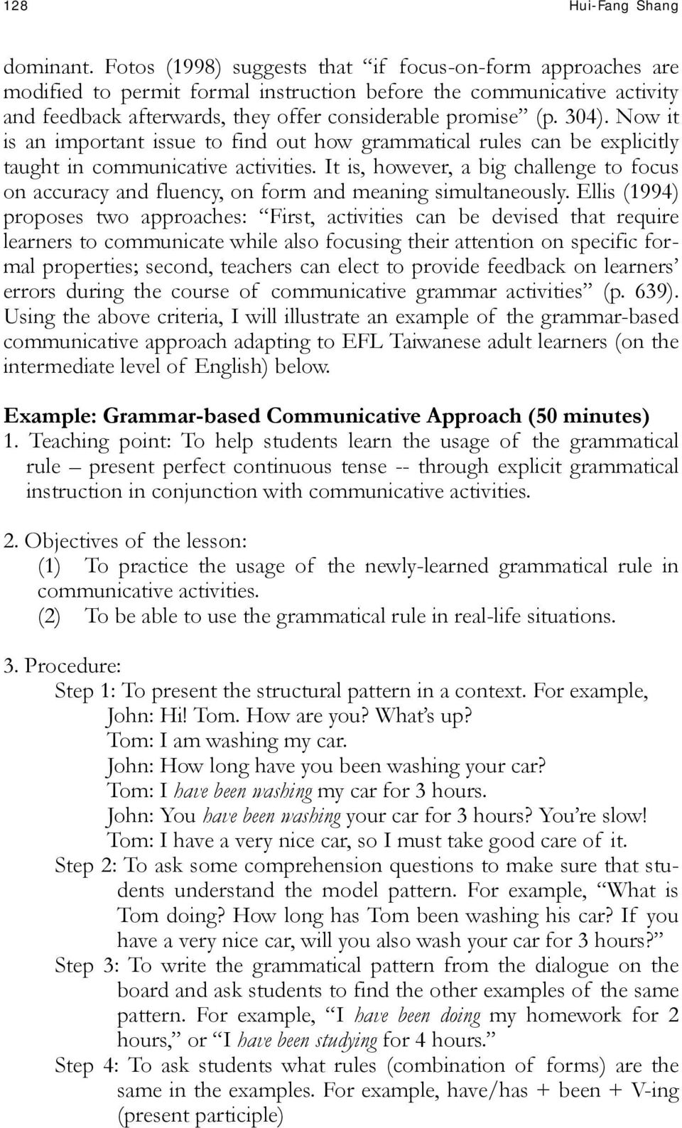 Now it is an important issue to find out how grammatical rules can be explicitly taught in communicative activities.