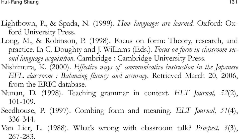 Effective ways of communicative instruction in the Japanese EFL classroom : Balancing fluency and accuracy. Retrieved March 20, 2006, from the ERIC database. Nunan, D. (1998).