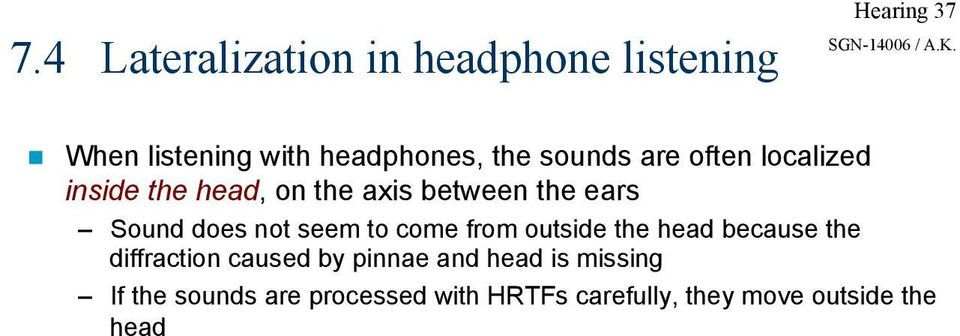 axis between the ears Sound does not seem to come from outside the head because the