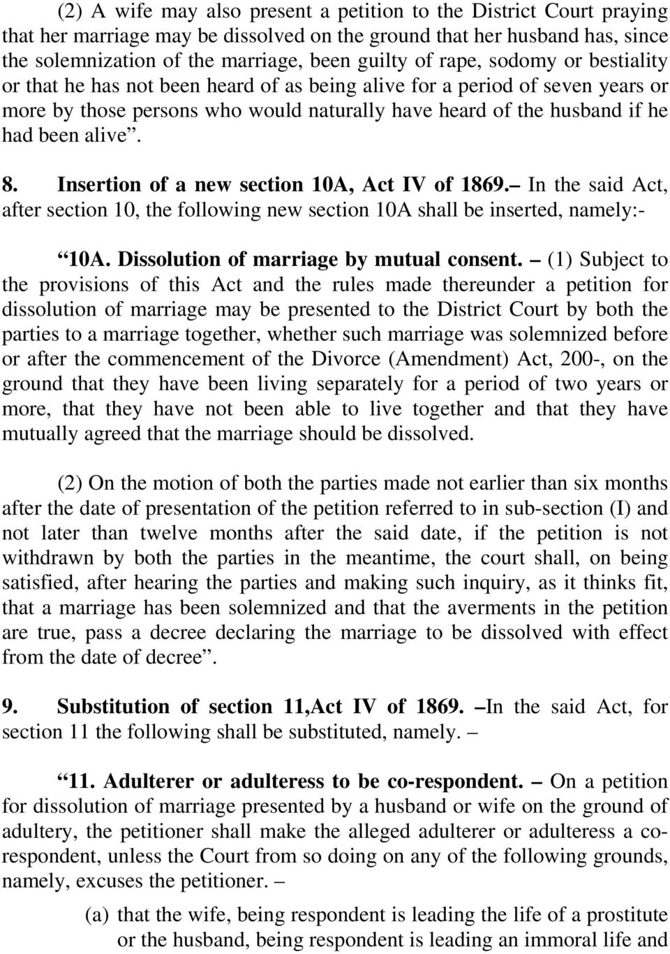 Insertion of a new section 10A, Act IV of 1869. In the said Act, after section 10, the following new section 10A shall be inserted, namely:- 10A. Dissolution of marriage by mutual consent.