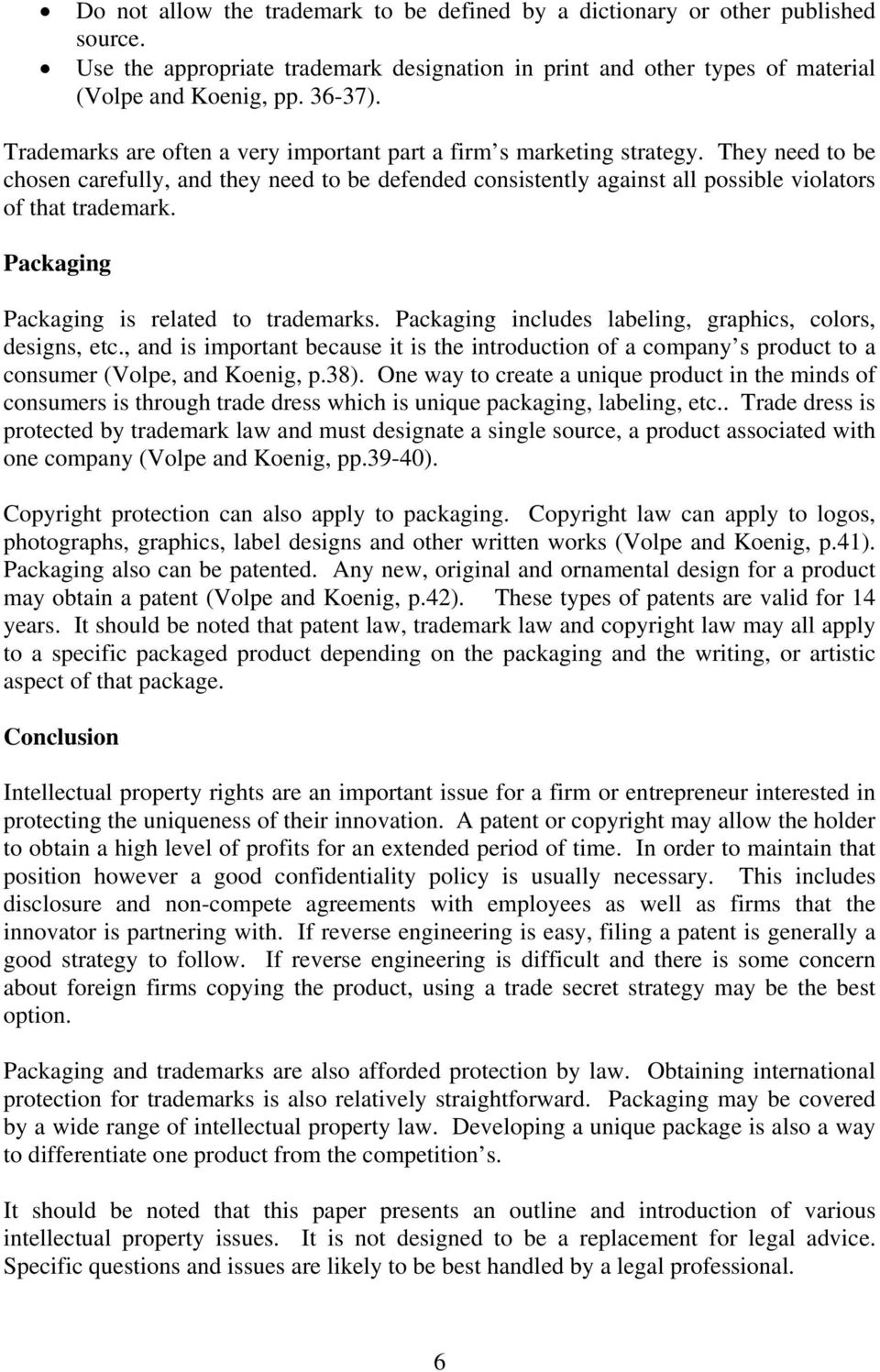 Packaging Packaging is related to trademarks. Packaging includes labeling, graphics, colors, designs, etc.