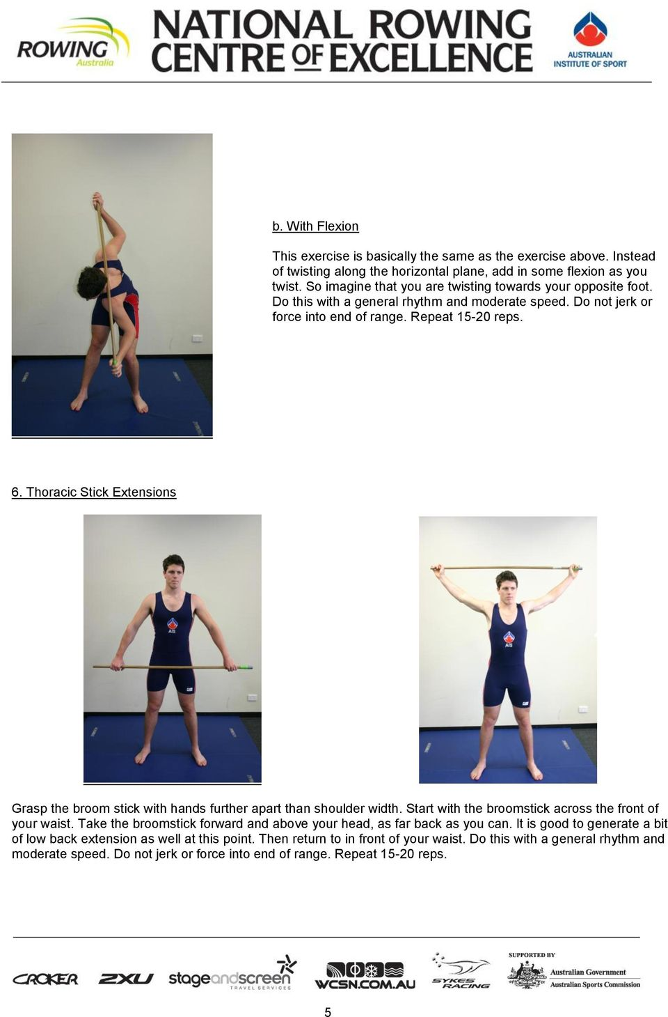 Thoracic Stick Extensions Grasp the broom stick with hands further apart than shoulder width. Start with the broomstick across the front of your waist.
