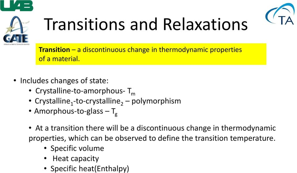 Amorphous to glass T g At a transition there will be a discontinuous change in thermodynamic properties,